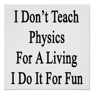 I Don't Teach Physics For A Living I Do It For Fun Poster