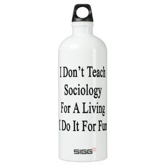 I Don't Teach Sociology For A Living I Do It For F SIGG Traveler 1.0L Water Bottle