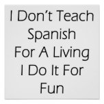 I Don't Teach Spanish For A Living I Do It For Fun Poster