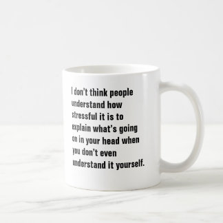 I don't think people understand how stressful it i coffee mug