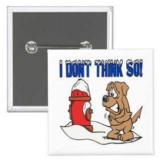 I Dont Think So Pinback Button
