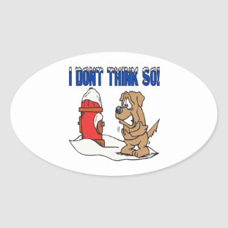 I Dont Think So Oval Sticker