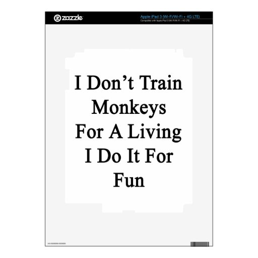 I Don't Train Monkeys For A Living I Do It For Fun iPad 3 Decal