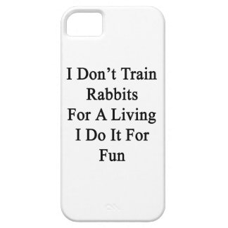 I Don't Train Rabbits For A Living I Do It For Fun iPhone 5 Cases