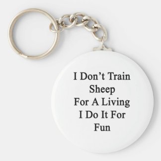 I Don't Train Sheep For A Living I Do It For Fun Key Chain