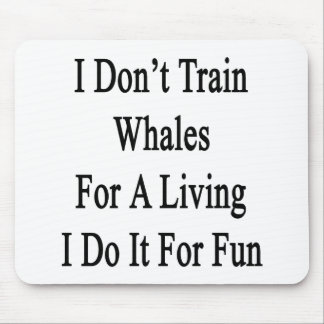 I Don't Train Whales For A Living I Do It For Fun Mousepad