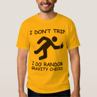I Don't Trip. I Do Random Gravity Checks Tshirts