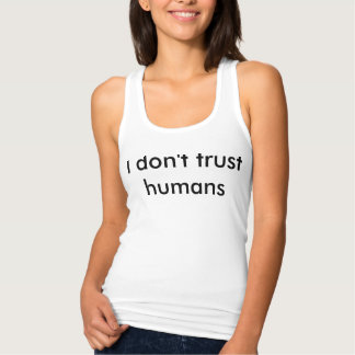 'I don't trust humans' racer back tank top - slim