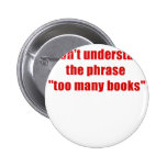 I dont understand the phrase too many books 2 inch round button