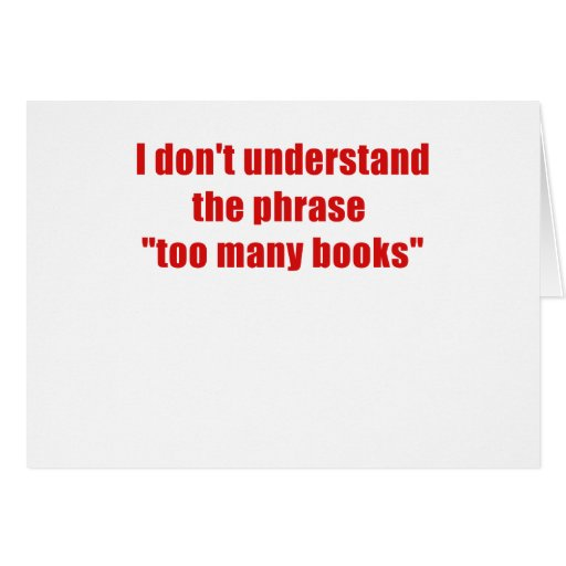 I dont understand the phrase too many books greeting cards