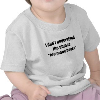 I dont understand the phrase too many books shirt