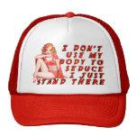 I don't use my body Hats