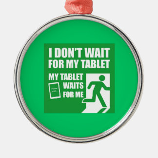 I don't wait for my tablet. christmas ornament