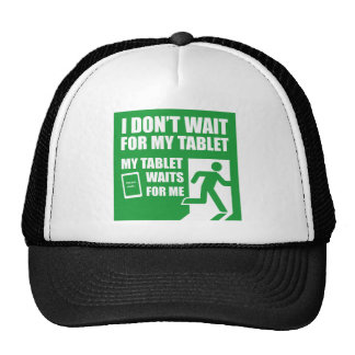 I don't wait for my tablet. hat