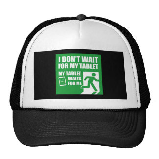 I don't wait for my tablet. trucker hat