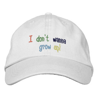 I Don't Wanna Grow Up! Embroidered Baseball Caps