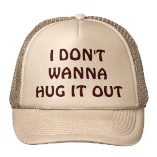 I Don't Wanna Hug It Out Trucker Hat