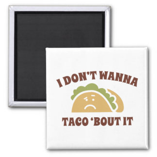 I Don't Wanna Taco 'Bout It 2 Inch Square Magnet