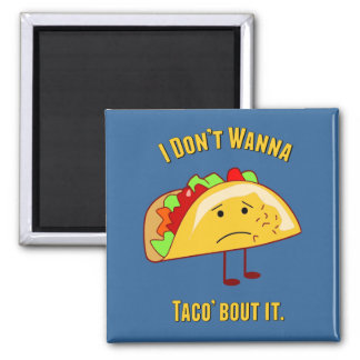 I Don't Wanna Taco' Bout It 2 Inch Square Magnet