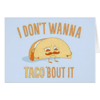 I dont wanna Taco bout it Funny Card