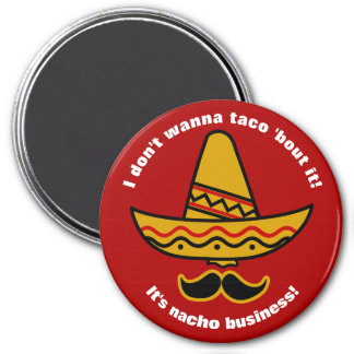 I Dont Wanna Taco Bout It Funny Mexican Sombrero Magnet
