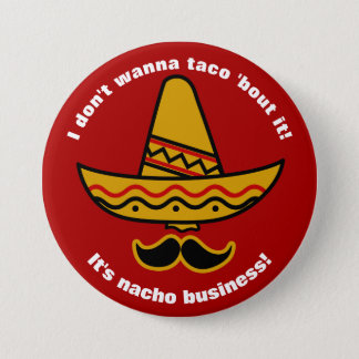 I Dont Wanna Taco Bout It Funny Mexican Sombrero Pinback Button