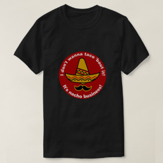 I Dont Wanna Taco Bout It Funny Mexican Sombrero T-Shirt