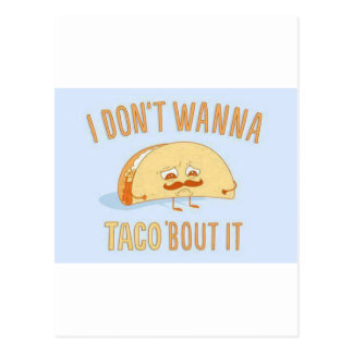 I dont wanna Taco bout it Funny Postcard