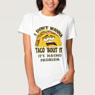 I don't wanna taco 'bout it tshirt
