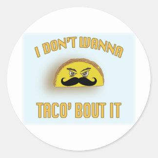 I don't wanna taco'bout it classic round sticker