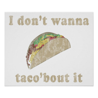 I Dont Wanna Taco'bout it. Poster