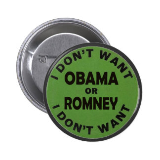 I Don't want Obama or Romney 2 Inch Round Button