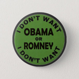 I Don't want Obama or Romney Pinback Button