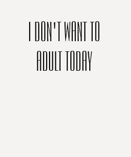 """I don't want to adult today"" T-Shirt"