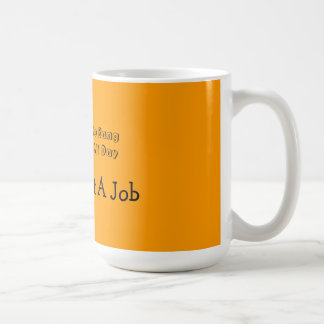I Don't Want to Bang on the Drum All Day Coffee Mug