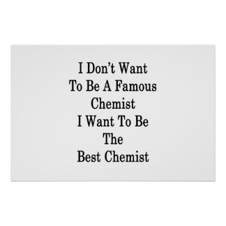 I Don't Want To Be A Famous Chemist I Want To Be T Poster