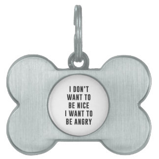 I don't want to be nice. I want to be angry Pet Name Tag