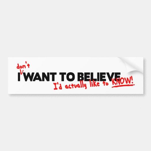 I (don't) Want to Believe Bumper Sticker Car Bumper Sticker