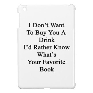 I Don't Want To Buy You A Drink I'd Rather Know Wh iPad Mini Case