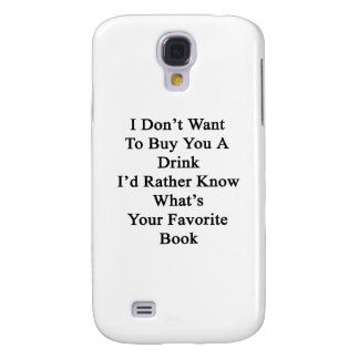 I Don't Want To Buy You A Drink I'd Rather Know Wh Samsung S4 Case
