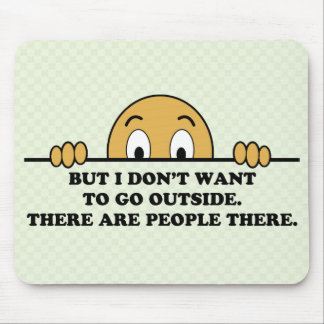 I Don't Want To Go Outside Mouse Pad