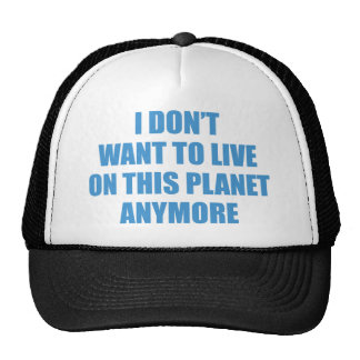 I Don't Want To Live On This Planet Anymore. Trucker Hat