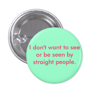 I don't want to see or be seen by straight people button