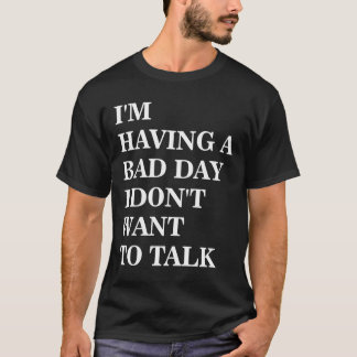 I Don't Want To Talk T-Shirt