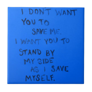 I DONT WANT YOU TO SAVE ME STAND BY MY SIDE AS I S TILE