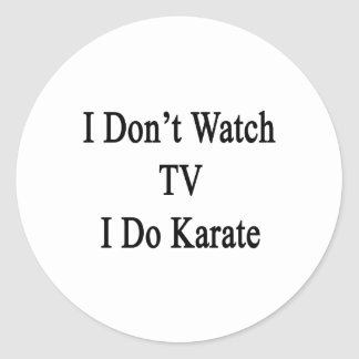 I Don't Watch TV I Do Karate Classic Round Sticker