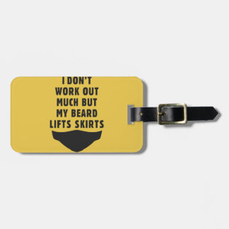 I don't work out, but my beard lifts skirts luggage tag