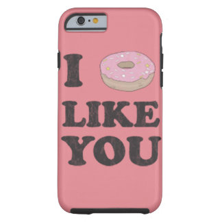 "I ""donut"" like you tough iPhone 6 case"