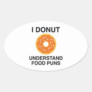 I Donut Understand Food Puns Oval Sticker