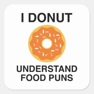 I Donut Understand Food Puns Square Sticker
